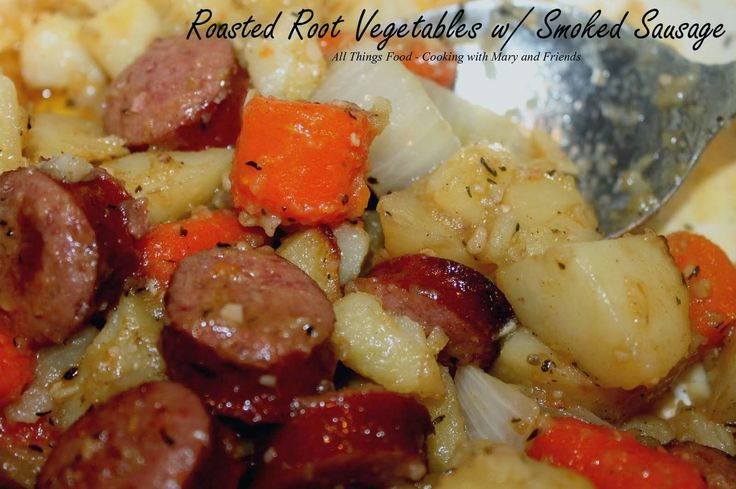 ... With Mary and Friends: Roasted Root Vegetables with Smoked Sausage