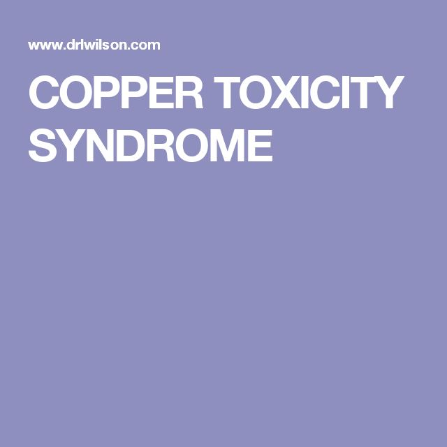 COPPER TOXICITY SYNDROME
