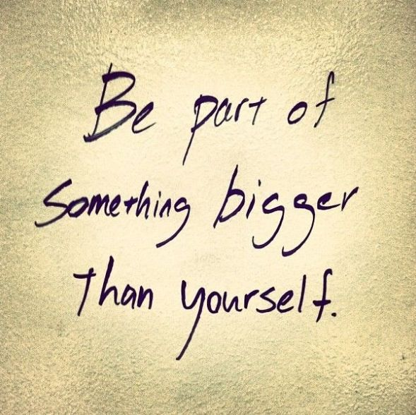 Be part of something bigger than yourself Words Pinterest