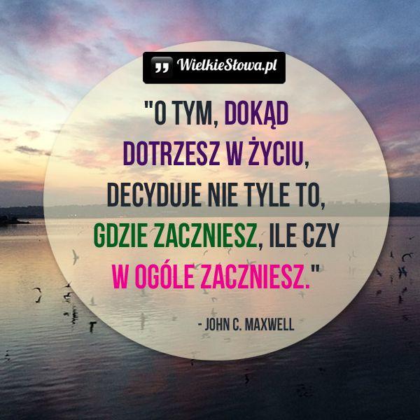 O tym, dokąd dotrzesz w życiu... #Maxwell-John,  #Działanie, #Początek, #Życie