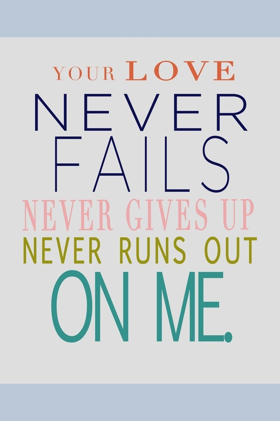 <b>love never fails</b>. &lt-3 | 1 Corinthians 13:4-8, one of my fave ...