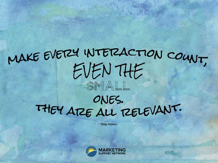 Make Every Interaction Count Even The Small Ones They