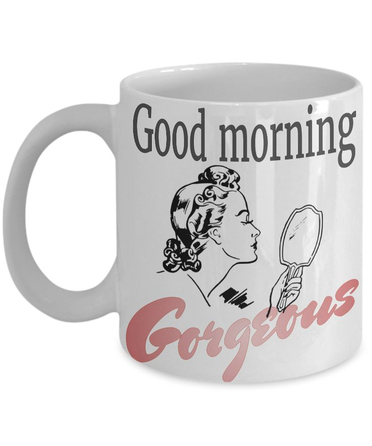 69-Inspirational mug Good morning Gorgeous Gift for girlfriend Coffee mugs for women Cute office decor