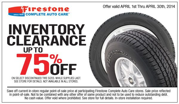 You can get up to 75% off on select discontinued tire sizes today. Offer valid April 1st thru April 30th, 2014 and This Offer valid only at Firestone Complete Auto Care locations near you.