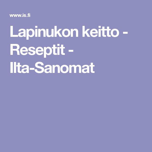 Lapinukon keitto - Reseptit - Ilta-Sanomat