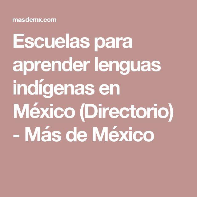 Escuelas para aprender lenguas indígenas en México (Directorio) - Más de México