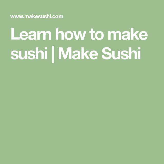 Learn how to make sushi | Make Sushi