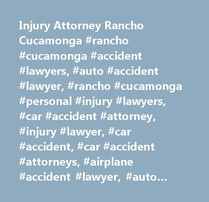 Injury Attorney Rancho Cucamonga #rancho #cucamonga #accident #lawyers, #auto #accident #lawyer, #rancho #cucamonga #personal #injury #lawyers, #car #accident #attorney, #injury #lawyer, #car #accident, #car #accident #attorneys, #airplane #accident #lawyer, #auto #accident #attorneys, #motorcycle #accident, #truck #accident, #rv #accident, #accident, #attorney, #robert #koenig…