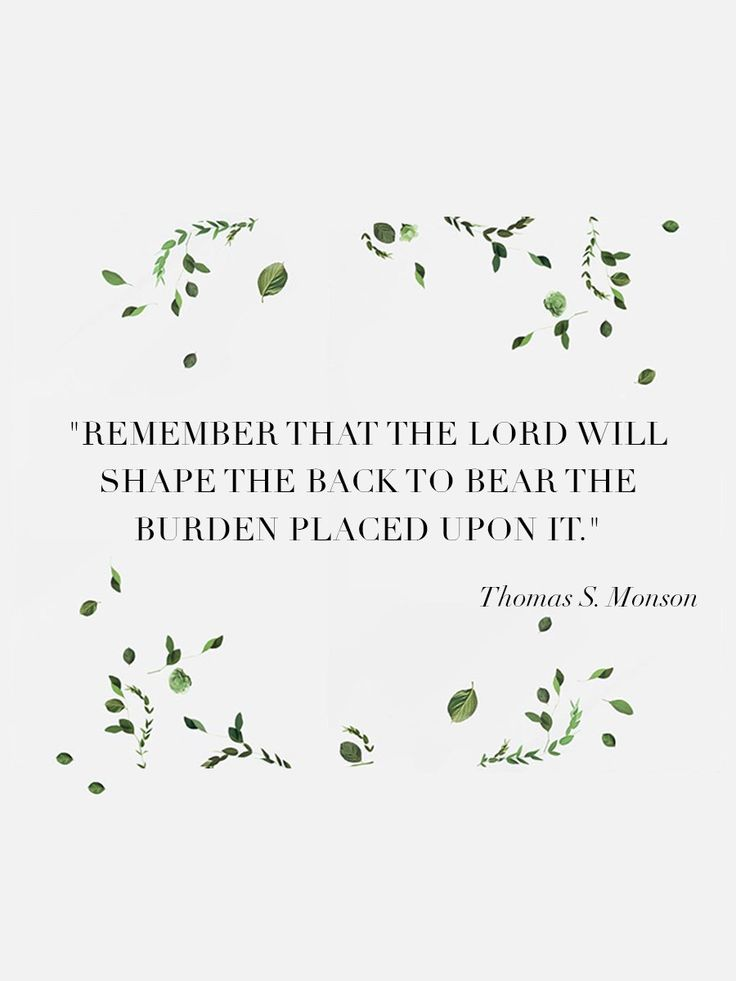 """Remember that the Lord will shape the back to bear the burden placed upon it."" From #PresMonson's http://pinterest.com/pin/24066179228814793 Oct. 2008 #LDSconf http://facebook.com/223271487682878 message http://lds.org/general-conference/2008/10/to-learn-to-do-to-be"