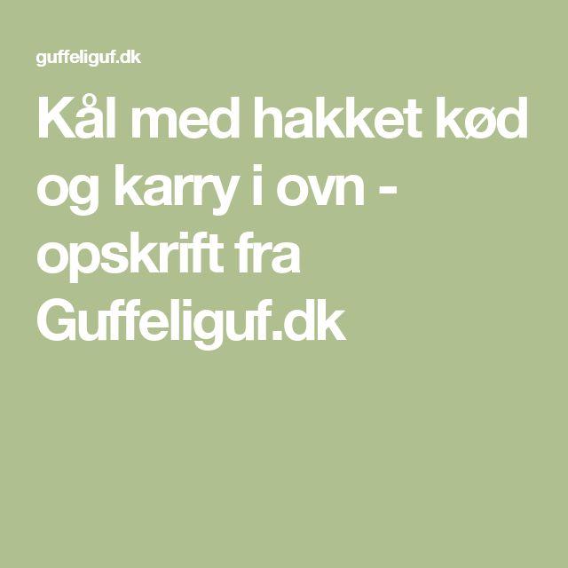 Kål med hakket kød og karry i ovn - opskrift fra Guffeliguf.dk