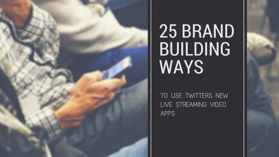 25 Brand-Building Ways to Use Periscope - Twitter's New Live Streaming Video Apps - Single Grain
