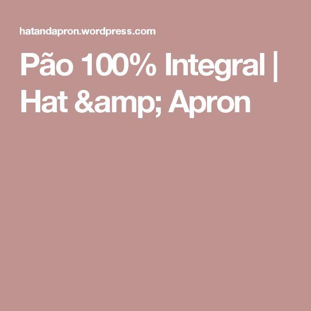 Pão 100% Integral | Hat & Apron
