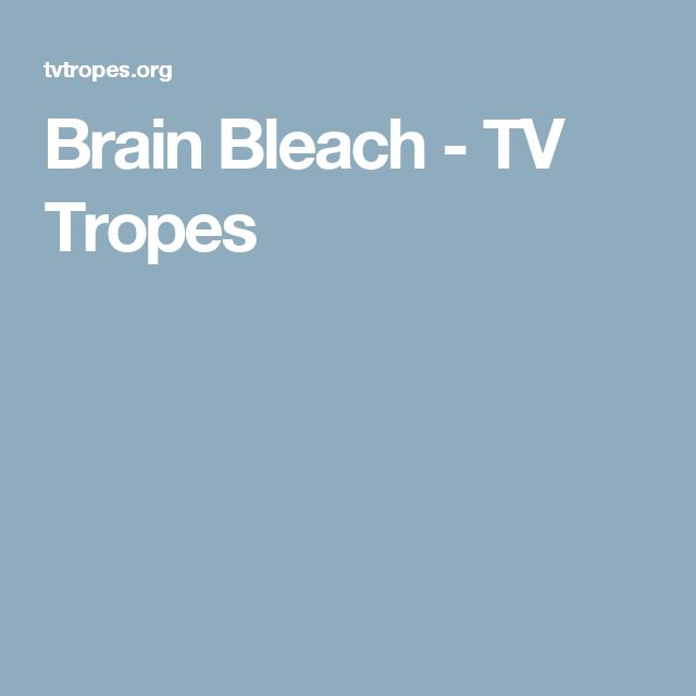 Brain Bleach - TV Tropes