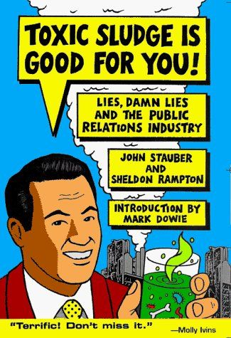 Toxic Sludge is Good For You: Lies, Damn Lies and the Public Relations Industry by John Stauber, http://www.amazon.ca/dp/1567510604/ref=cm_sw_r_pi_dp_v32btb1TY3WKB