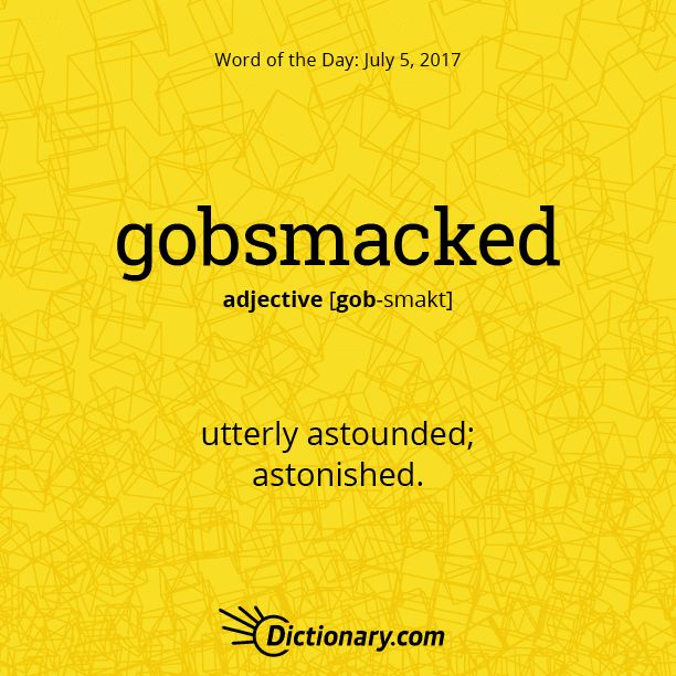 Dictionary.com's Word of the Day - gobsmacked - Chiefly British Informal. utterly astounded