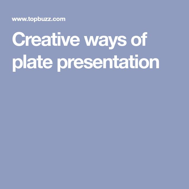 Creative ways of plate presentation