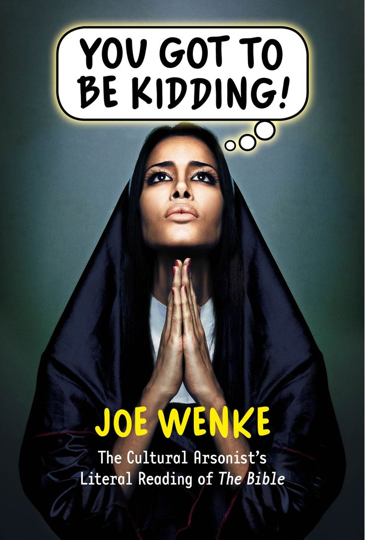 You Got to Be Kidding!: The Cultural Arsonist's Literal Reading of the Bible by Joe Wenke