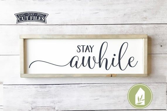 Stay Awhile SVG PNG DXF Guest Room Sign Svg Home Decor Sign Svg Rustic Sign Svg Farmhouse Sign Cutting files for Cameo and Silhouette