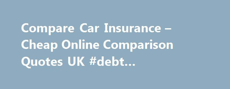 Compare Car Insurance – Cheap Online Comparison Quotes UK #debt #consolidation #loan http://insurance.remmont.com/compare-car-insurance-cheap-online-comparison-quotes-uk-debt-consolidation-loan/  #car insurance compare # QUOTES FROM 100+ TOP UK PROVIDERS About Quotezone About Quotezone Compare insurance with Quotezone.co.uk Quotezone's UK insurance quote technology allows you to compare car insurance from UK motor insurance providers in real time, so you only have to fill in one form to…