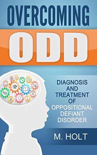 Overcoming ODD: Diagnoses & Treatment of Oppositional Defiant Disorder eBook: M Holt: Amazon.com.au: Kindle Store