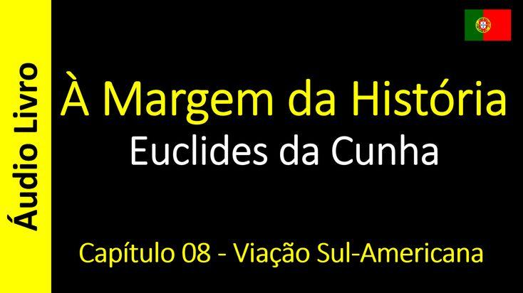 Euclides da Cunha - À Margem da História - Capítulo 08 - Viação Sul-Americana