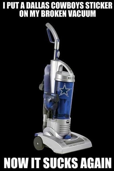 I put a Dallas Cowboys sticker on my broken vacuum. Now it sucks again!