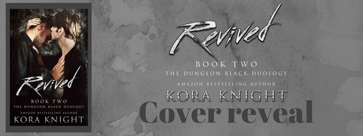 Cover Reveal: Revived (The Dungeon Black Duology #2) by Kora Knight     Title: Revived    Series: The Dungeon Black Duology (Book 2)      P...