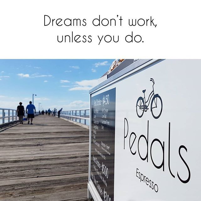 Your dream won't just happen to you, you have to work at it to make it happen.