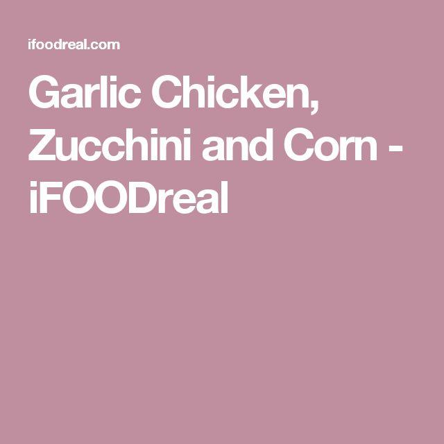 Garlic Chicken, Zucchini and Corn - iFOODreal