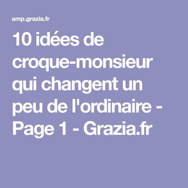 10 idées de croque-monsieur qui changent un peu de l'ordinaire - Page 1 - Grazia.fr