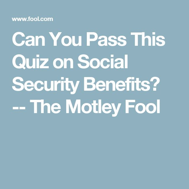 Can You Pass This Quiz on Social Security Benefits?  -- The Motley Fool