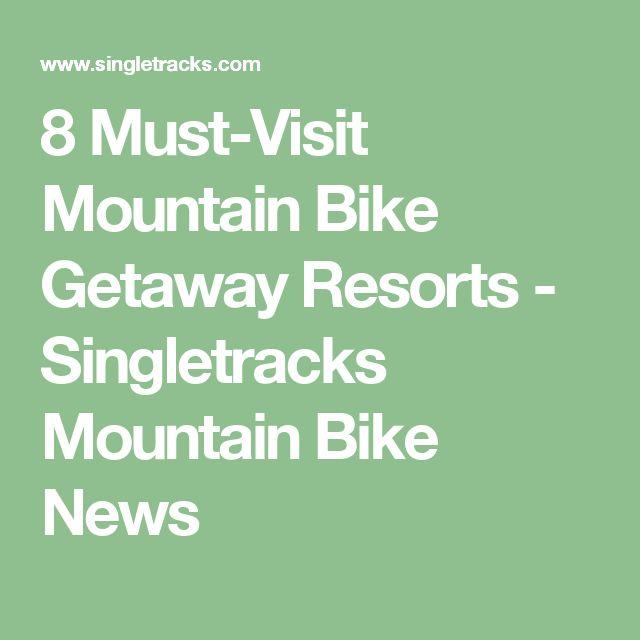 8 Must-Visit Mountain Bike Getaway Resorts - Singletracks Mountain Bike News