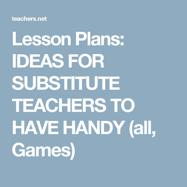 Lesson Plans: IDEAS FOR SUBSTITUTE TEACHERS TO HAVE HANDY (all, Games)
