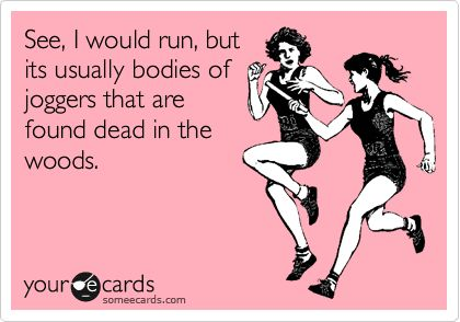 Just another reason why I don't run