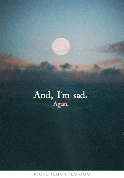 And, i'm sad. Again. PictureQuotes.com