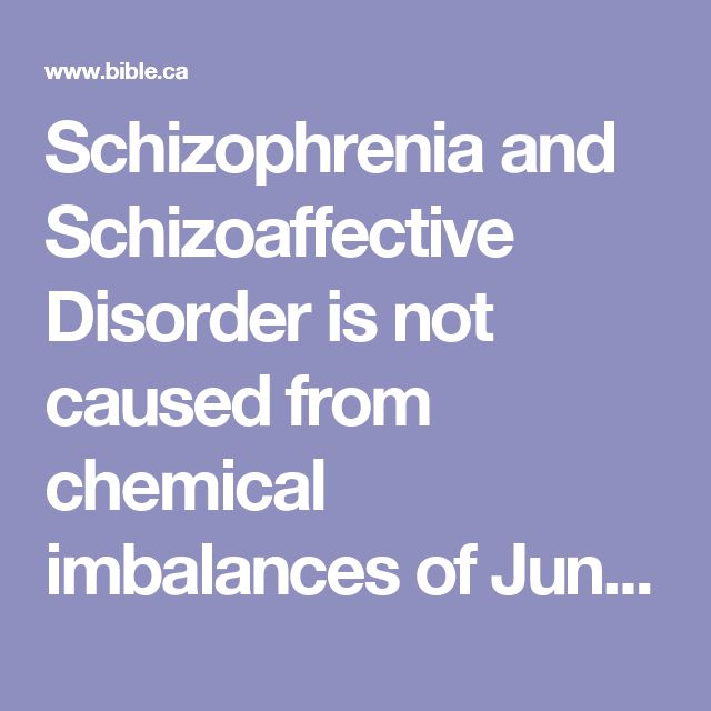 Schizophrenia and Schizoaffective Disorder is not caused from chemical imbalances of Junk science.