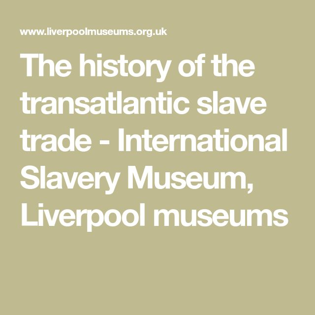 The history of the transatlantic slave trade - International Slavery Museum, Liverpool museums