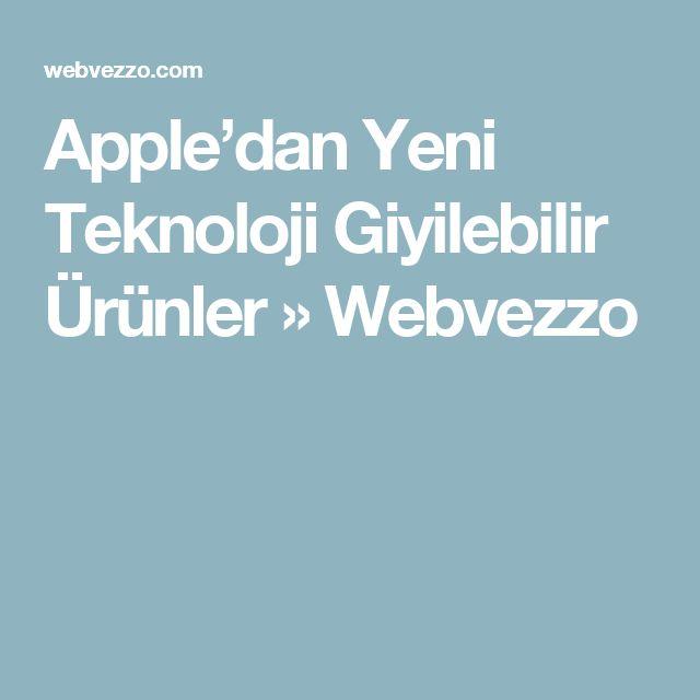 Apple'dan Yeni Teknoloji Giyilebilir Ürünler » Webvezzo