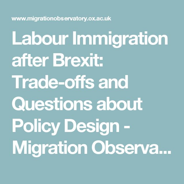Labour Immigration after Brexit: Trade-offs and Questions about Policy Design - Migration Observatory - The Migration Observatory