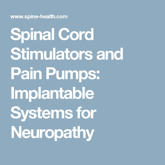 Spinal Cord Stimulators and Pain Pumps: Implantable Systems for Neuropathy