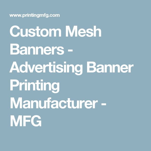 Custom Mesh Banners - Advertising Banner Printing Manufacturer - MFG