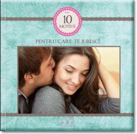 Album foto 10 motive pentru care Te iubesc!