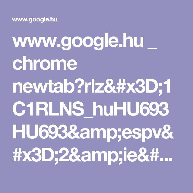 www.google.hu _ chrome newtab?rlz=1C1RLNS_huHU693HU693&espv=2&ie=UTF-8