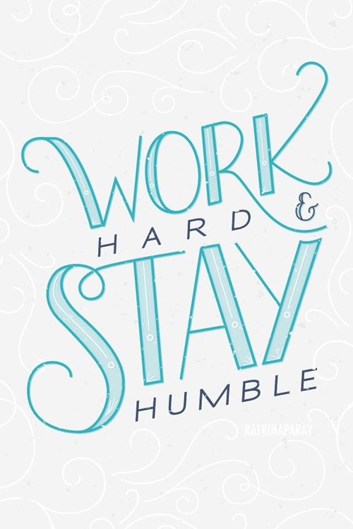 Simple daily advice: Work hard, stay humble