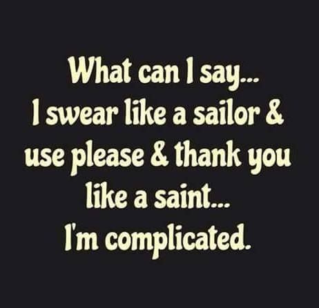 Just because you cuss doesn't mean you can't be polite lol