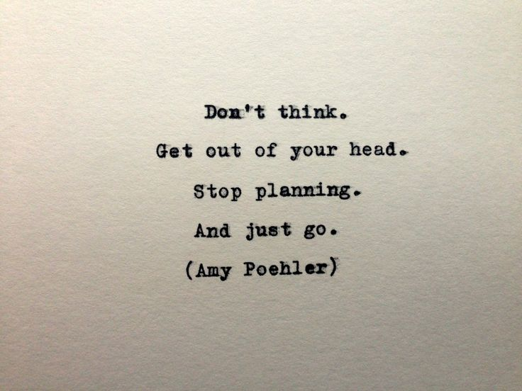 "Amy Poehler Quote from ""Yes Please"" ""Don't think. Get out of your head. Stop planning and just go"""
