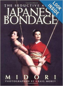 The Seductive Art of Japanese Bondage: Midori, Craig Morey: 9781890159382: Amazon.com: Books