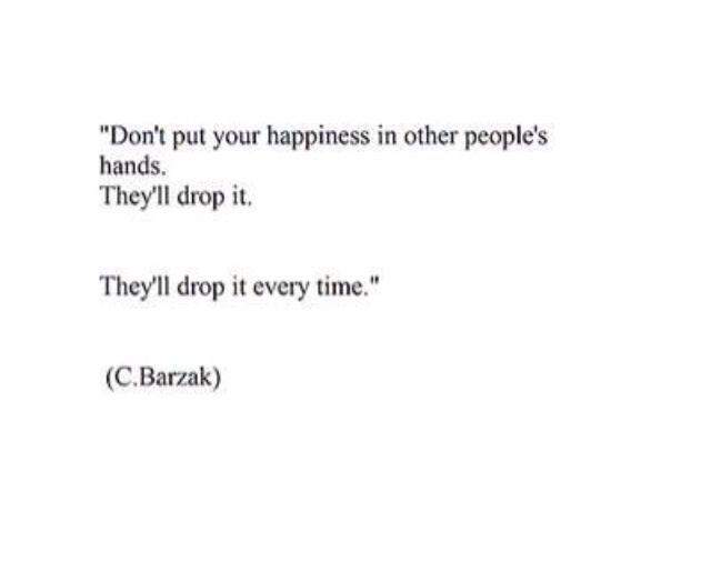 This is so true. Make yourself happy.