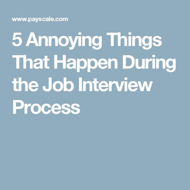 5 Annoying Things That Happen During the Job Interview Process