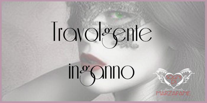 """Sogni di Marzapane: Recensione: """"Travolgente Inganno"""" e un the in compagnia di Steffy Galan + Giveaway"""